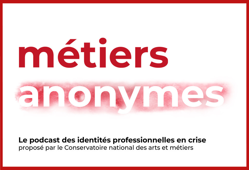 podcast travail cnam metiers anonymes